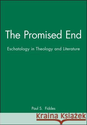 The Promised End : Eschatology in Theology and Literature Paul S. Fiddes 9780631220848