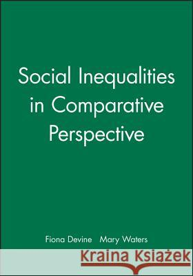 Social Inequalities in Comparative Perspective Fiona Devine Mary C. Waters 9780631226857