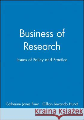 Business of Research : Issues of Policy and Practice Catherine Jones Finer Gillian Lewando Hundt Catherine Jone 9780631228240