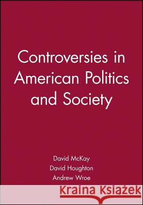 Controversies in American Politics and Societ David McKay Andrew Wroe David Houghton 9780631228950 Blackwell Publishers