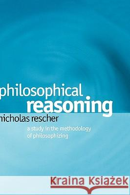Philosophical Reasoning : A Study in the Methodology of Philosophizing Nicholas Rescher 9780631230175