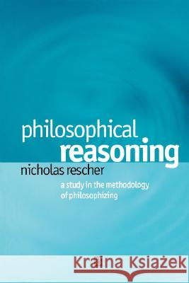 Philosophical Reasoning : A Study in the Methodology of Philosophizing Nicholas Rescher 9780631230182