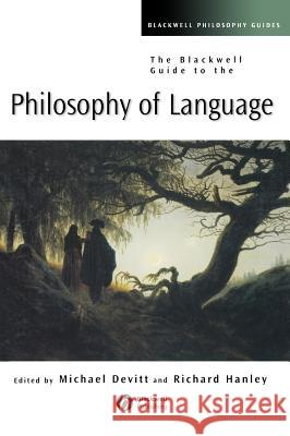 The Blackwell Guide to the Philosophy of Language Michael Devitt Richard Hanley 9780631231417