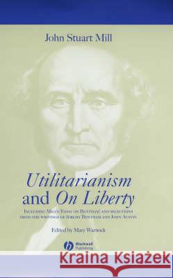 Utilitarianism and on Liberty: Including Mill's 'essay on Bentham' and Selections from the Writings of Jeremy Bentham and John Austin Mary Warnock John Stuart Mill 9780631233510 Blackwell Publishers