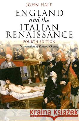 England and the Italian Renaissance : The Growth of Interest in its History and Art J. R. Hale Edward Chaney 9780631233657