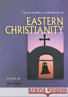 The Blackwell Companion to Eastern Christianity Ken Parry 9780631234234