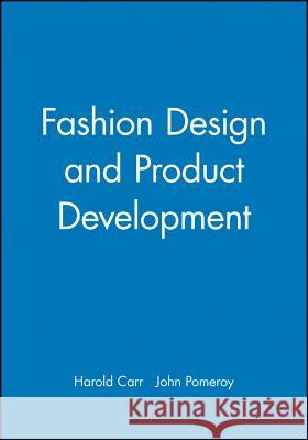 Fashion Design and Product Development Harold Carr John Pomeroy 9780632028931
