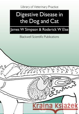 Digestive Disease in the Dog and Cat James W. Simpson Roderick W. Else 9780632029310