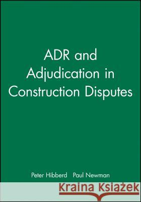 Adr and Adjudication in Construction Disputes Peter R. Hibberd 9780632038176