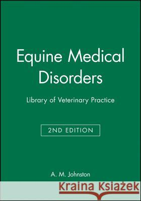 Equine Medical Disorders: Library of Veterinary Practice A. M. Johnston 9780632038411
