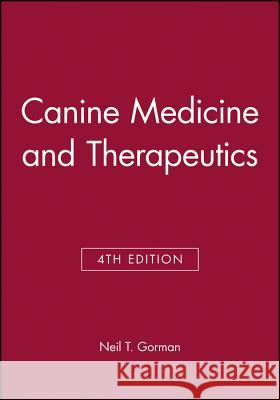Canine Medicine and Therapeutics Neil T. Gorman 9780632040452