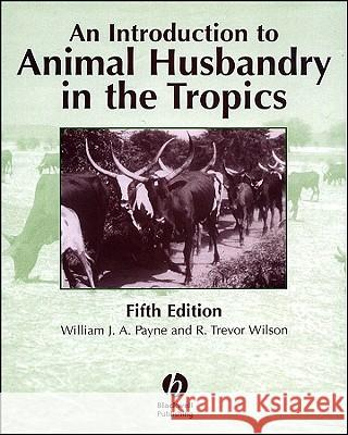 An Introduction to Animal Husbandry in the Tropics William J. A. Payne W. J. A. Payne R. Trevor Wilson 9780632041930