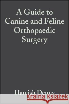 A Guide to Canine and Feline Orthopaedic Surgery H. R. Denny Stephen J. Butterworth Hamish R. Denny 9780632051038