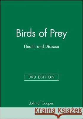 Birds of Prey: Health and Disease John E. Cooper J. E. Cooper J. E. Cooper 9780632051151