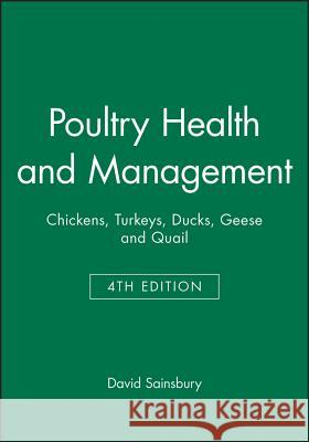 Poultry Health and Management : Chickens, Turkeys, Ducks, Geese and Quail David Sainsbury 9780632051724