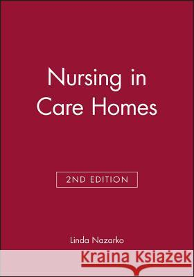 Nursing in Care Homes Linda Nazarko 9780632052264