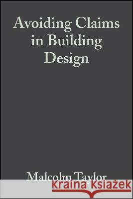 Avoiding Claims in Building Design : Risk Management in Practice Malcolm Taylor 9780632053261