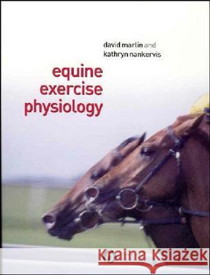 Equine Exercise Physiology Kathryn Nankervis David Marlin David Marlin 9780632055524