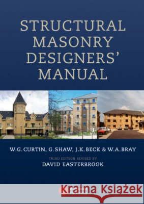 Structural Masonry Designers' Manual W. G. Curtin Gerry Shaw J. K. Beck 9780632056125