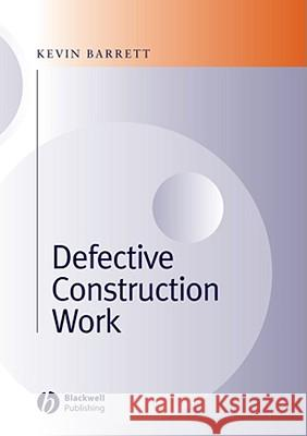Defective Construction Work: And the Project Team Kevin Barrett 9780632059294