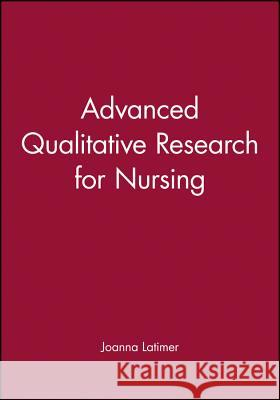 Advanced Qualitative Research for Nursing Joanna Latimer 9780632059461