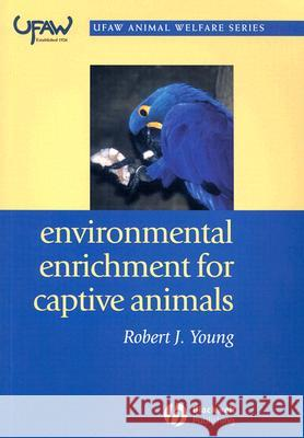 Environmental Enrichment for Captive Animals Robert J. Young 9780632064076