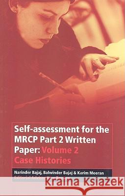 Self-assessment for the MRCP Part 2 Written Paper : Volume 2 Case Histories Narinder Bajaj Karim Meeran Huw Beynon 9780632064410