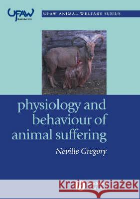 Physiology and Behaviour of Animal Suffering Gregory                                  Neville G. Gregory 9780632064687