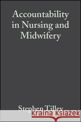 Accountability in Nursing and Midwifery Steve Tilley Roger Watson 9780632064694