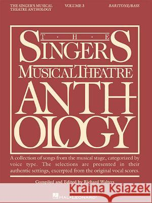 The Singer's Musical Theatre Anthology - Volume 3: Baritone/Bass Book Only Richard Walters Hal Leonard Publishing Corporation 9780634009778 Hal Leonard Publishing Corporation