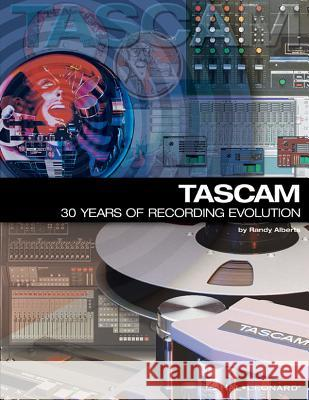 TASCAM: 30 Years of Recording Evolution Randy Alberts George Petersen 9780634011566
