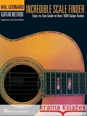 Incredible Scale Finder: A Guide to Over 1,300 Guitar Scales 9 X 12 Ed. Hal Leonard Guitar Method Supplement Hal Leonard Publishing Corporation       Hal Leonard Publishing Corporation 9780634014901 Hal Leonard Publishing Corporation