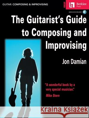 The Guitarist's Guide to Composing and Improvising Jon Damian Jonathan Feist Bill Frisell 9780634016356
