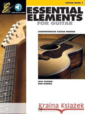 Essential Elements for Guitar, Book 1: Comprehensive Guitar Method [With CD] Will Schmid Bob Morris 9780634054341