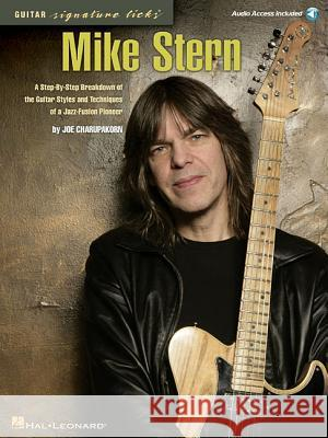 Mike Stern: A Step-By-Step Breakdown of the Guitar Styles & Techniques of a Jazz-Fusion Pioneer [With CD (Audio)] Joe Charupakorn 9780634068010