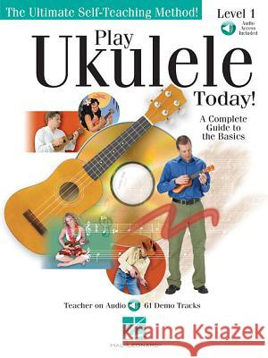 Play Ukulele Today!: A Complete Guide to the Basics Level 1 Barrett Tagliarino Hal Leonard Publishing Corporation       Hal Leonard Publishing Corporation 9780634078613 Hal Leonard Publishing Corporation