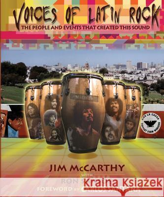 Voices of Latin Rock: People and Events That Created This Sound Jim McCarthy Ron Sansoe Carlos Santana 9780634080616
