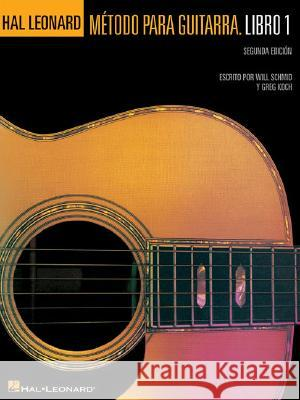 Hal Leonard Metodo Para Guitarra. Libro 1 - Segunda Edition: (Hal Leonard Guitar Method, Book 1 - Spanish 2nd Edition) Will Schmid Greg Koch 9780634088780