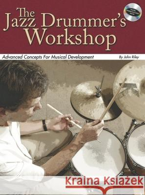 The Jazz Drummer's Workshop: Advanced Concepts for Musical Development John Riley 9780634091148 Modern Drummer