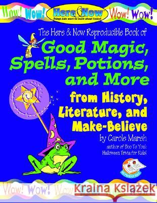 Good Magic, Spells, Potions and More from History, Literature & Make-Believe Carole Marsh 9780635002679 Gallopade International