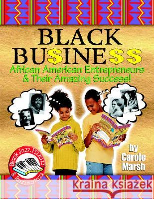 Black Business: African American Entrepreneurs & Their Amazing Success! Carole Marsh 9780635015822