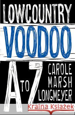 Lowcountry Voodoo A to Z Carole Marsh-Longmeyer 9780635124647