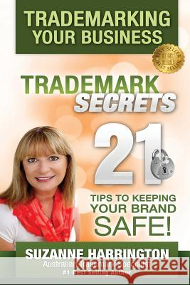 Trademarking Your Business Trademark Secrets 21 Tips to Keeping Your Brand Safe! Suzanne M. Harrington 9780646593388