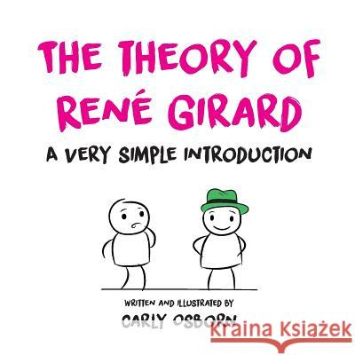 The Theory of Ren Girard: A Very Simple Introduction Carly Osborn 9780646960425