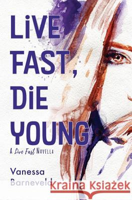 Live Fast, Die Young: A Novella Vanessa Barneveld 9780646964492