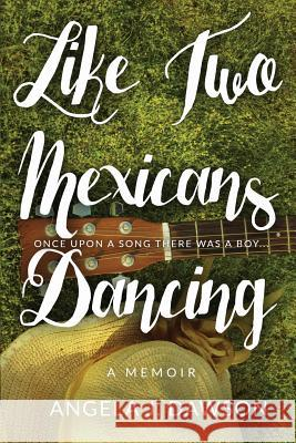 Like Two Mexicans Dancing Angela J. Dawson Derek Murphy 9780646965451