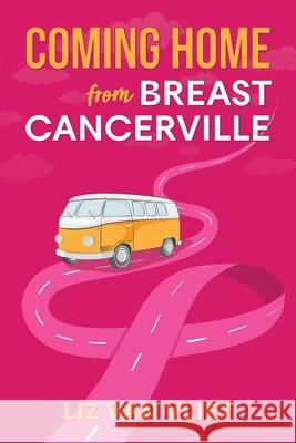 Coming Home from Breast Cancerville Liz Va Kelly Exeter 9780646998534