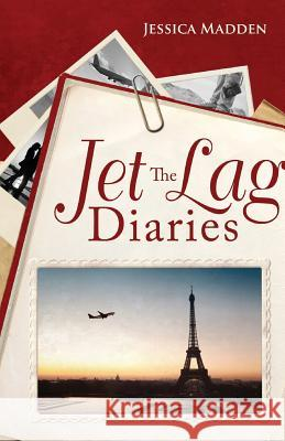 The Jet Lag Diaries Jessica Madden 9780646998893