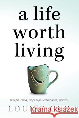 A Life Worth Living Louise Guy 9780648014485