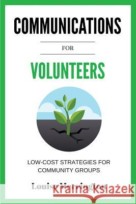 Communications for Volunteers: Low-Cost Strategies for Community Groups Merrington Louise 9780648021506